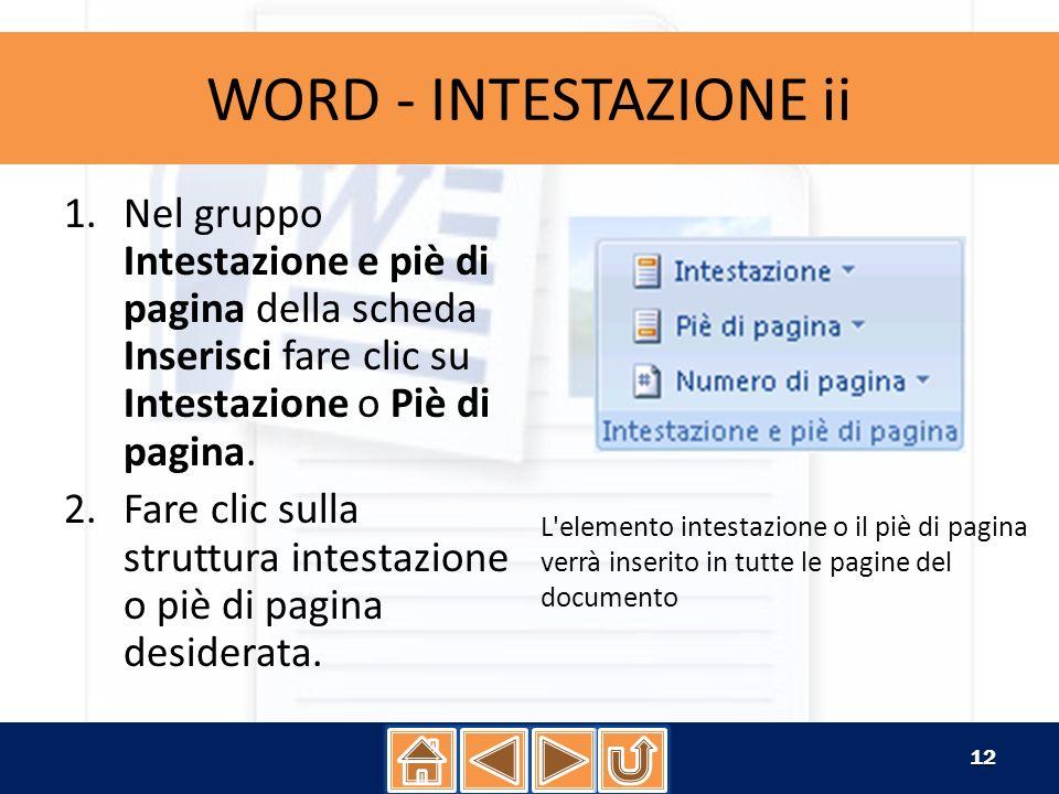 WORD - INTESTAZIONE iiNel gruppo Intestazione e piè di pagina della scheda Inserisci fare clic su Intestazione o Piè di pagina.