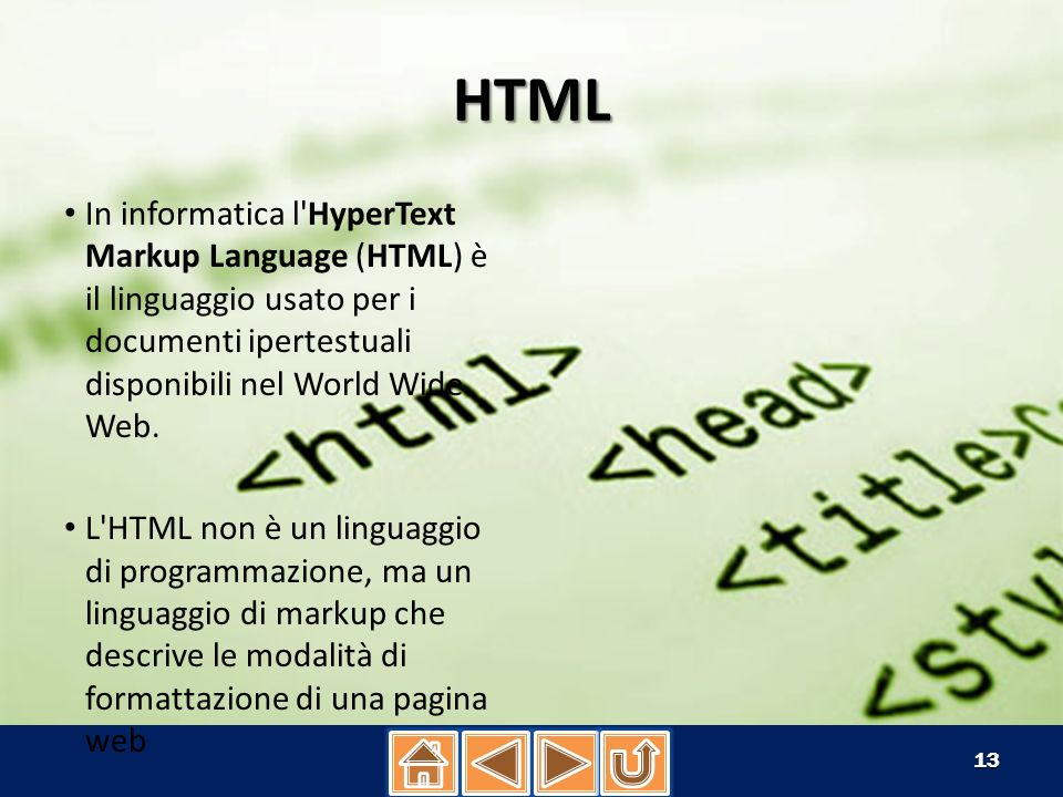 HTML In informatica l HyperText Markup Language (HTML) è il linguaggio usato per i documenti ipertestuali disponibili nel World Wide Web.