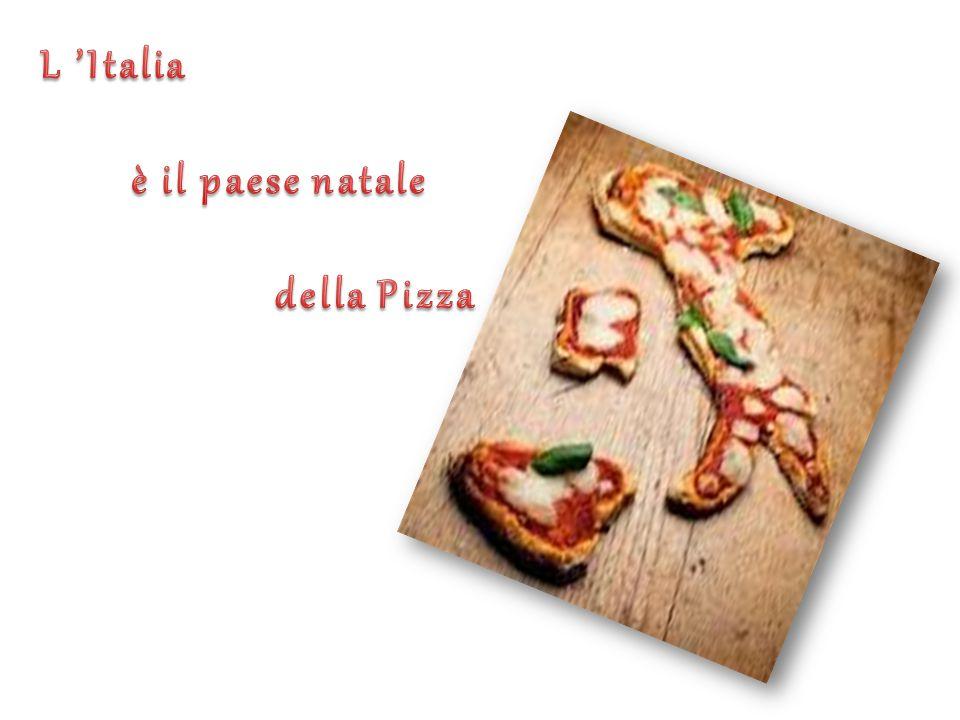 L 'Italia è il paese natale della Pizza