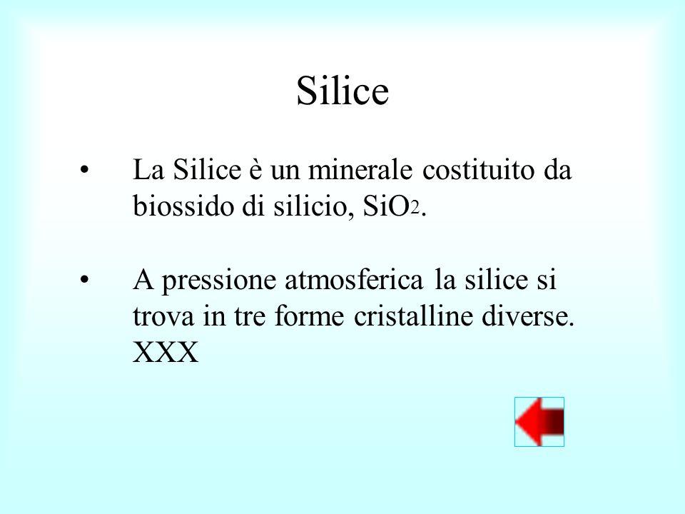 Silice La Silice è un minerale costituito da biossido di silicio, SiO2.