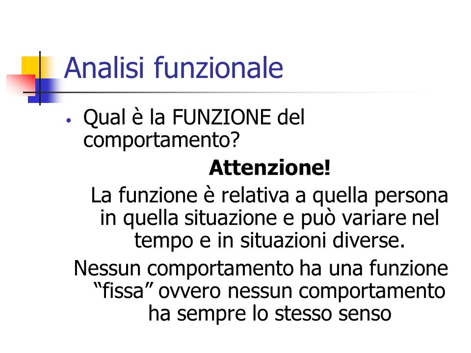 Analisi funzionale Qual è la FUNZIONE del comportamento Attenzione!