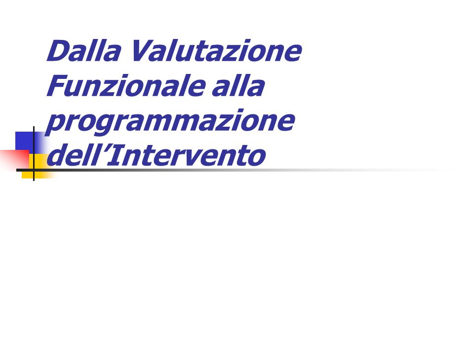 Dalla Valutazione Funzionale alla programmazione dell'Intervento