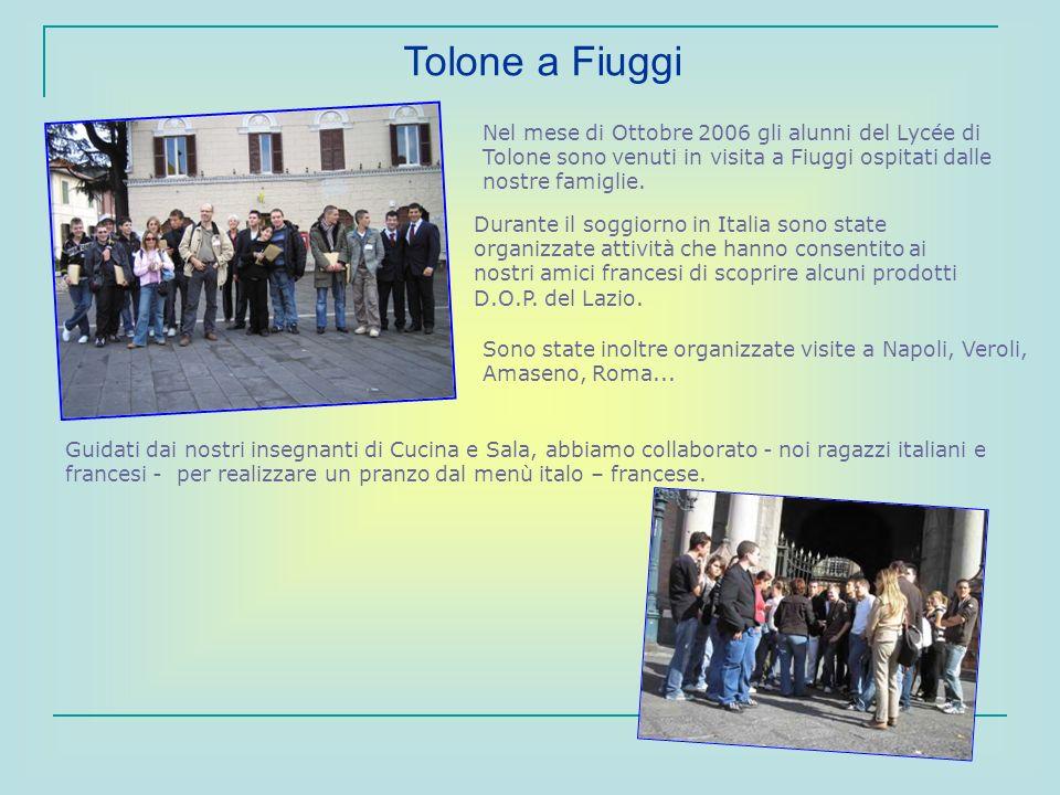 Tolone a Fiuggi Nel mese di Ottobre 2006 gli alunni del Lycée di Tolone sono venuti in visita a Fiuggi ospitati dalle nostre famiglie.