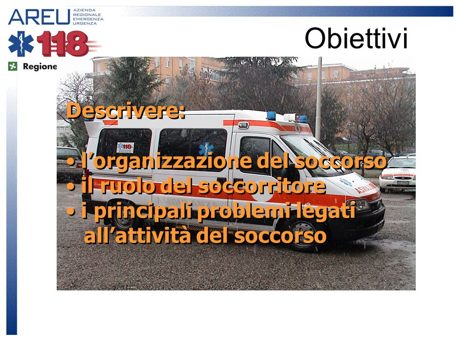 Obiettivi Descrivere: l'organizzazione del soccorso