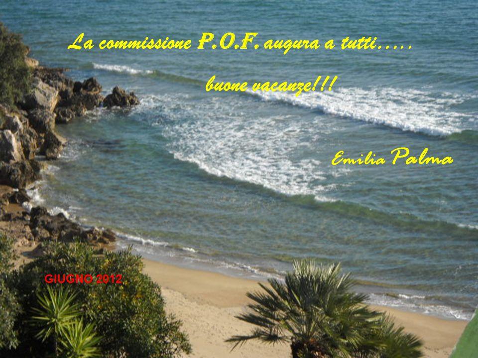 La commissione P.O.F. augura a tutti….. buone vacanze!!!