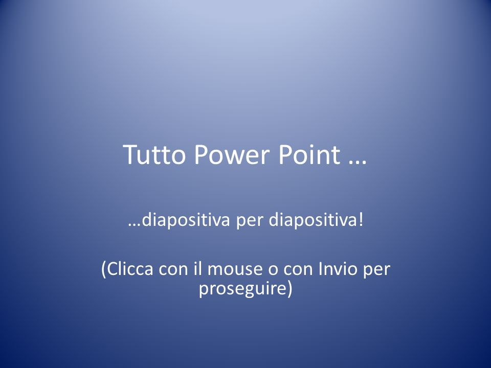 Tutto Power Point … …diapositiva per diapositiva!
