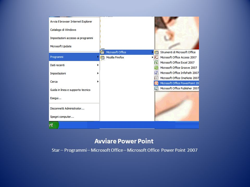 Avviare Power Point Star – Programmi – Microsoft Office – Microsoft Office Power Point 2007