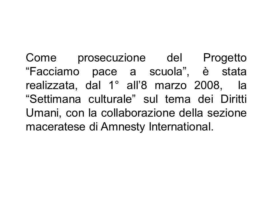Come prosecuzione del Progetto Facciamo pace a scuola , è stata realizzata, dal 1° all'8 marzo 2008, la Settimana culturale sul tema dei Diritti Umani, con la collaborazione della sezione maceratese di Amnesty International.