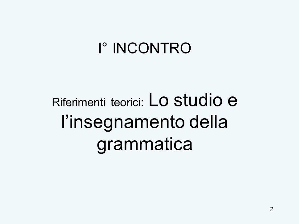 I° INCONTRO Riferimenti teorici: Lo studio e l'insegnamento della grammatica