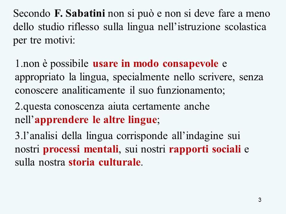 Secondo F. Sabatini non si può e non si deve fare a meno dello studio riflesso sulla lingua nell'istruzione scolastica per tre motivi: