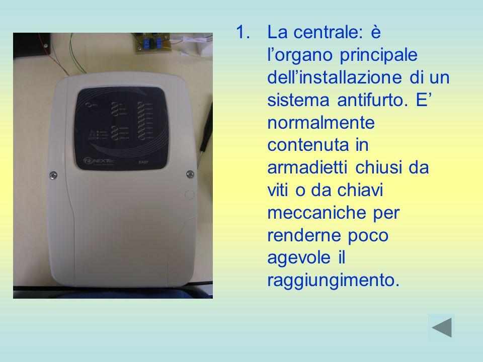 La centrale: è l'organo principale dell'installazione di un sistema antifurto.