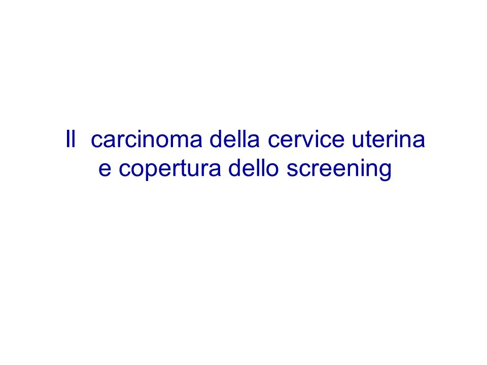 Il carcinoma della cervice uterina e copertura dello screening