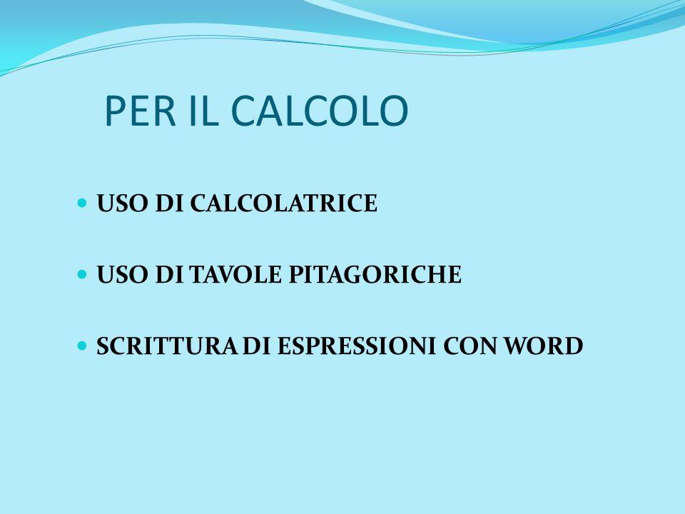 PER IL CALCOLO USO DI CALCOLATRICE USO DI TAVOLE PITAGORICHE