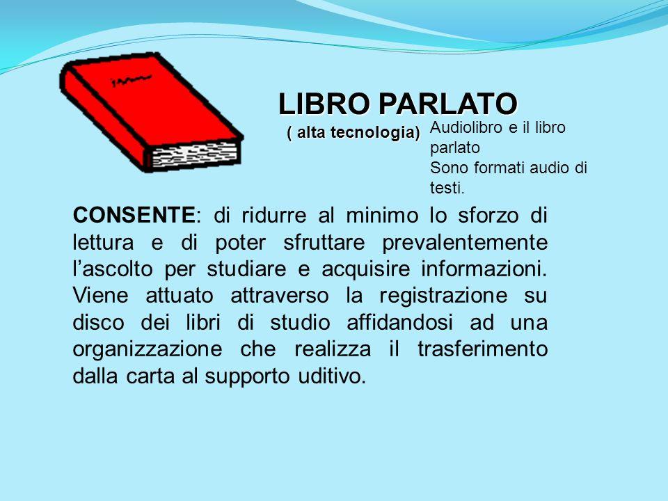 LIBRO PARLATO ( alta tecnologia) Audiolibro e il libro parlato. Sono formati audio di testi.