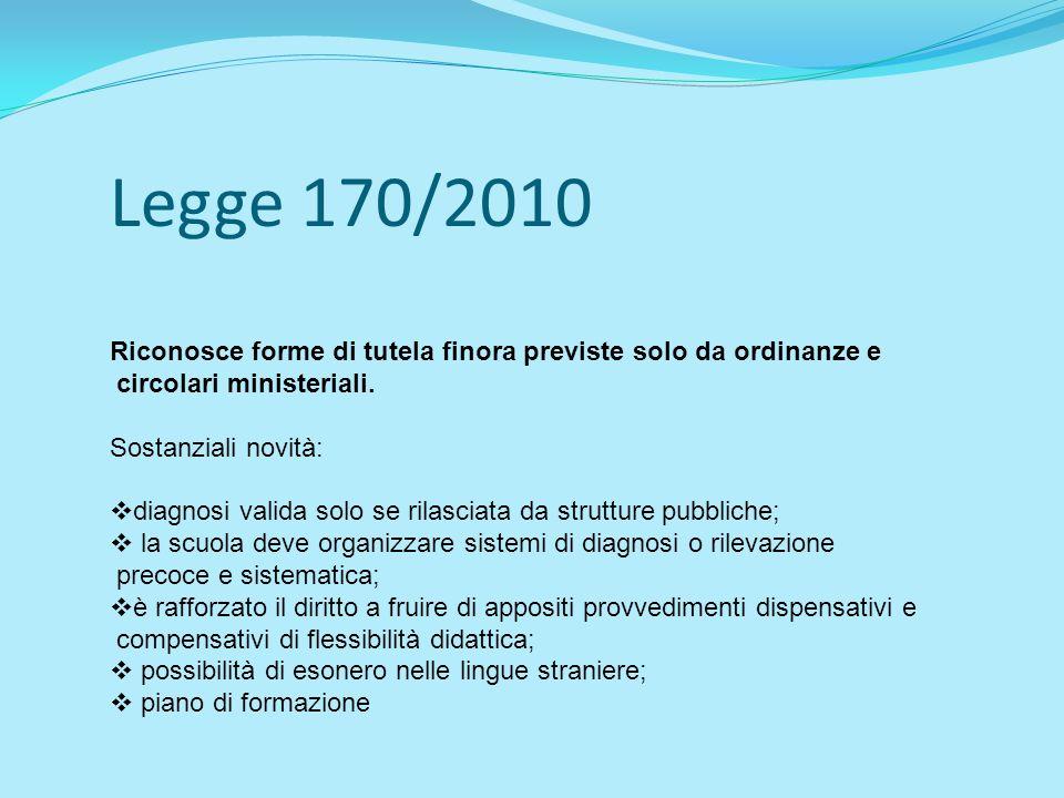 Legge 170/2010 Riconosce forme di tutela finora previste solo da ordinanze e circolari ministeriali.
