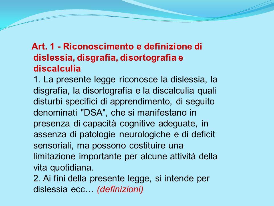 Art. 1 - Riconoscimento e definizione di dislessia, disgrafia, disortografia e discalculia 1.