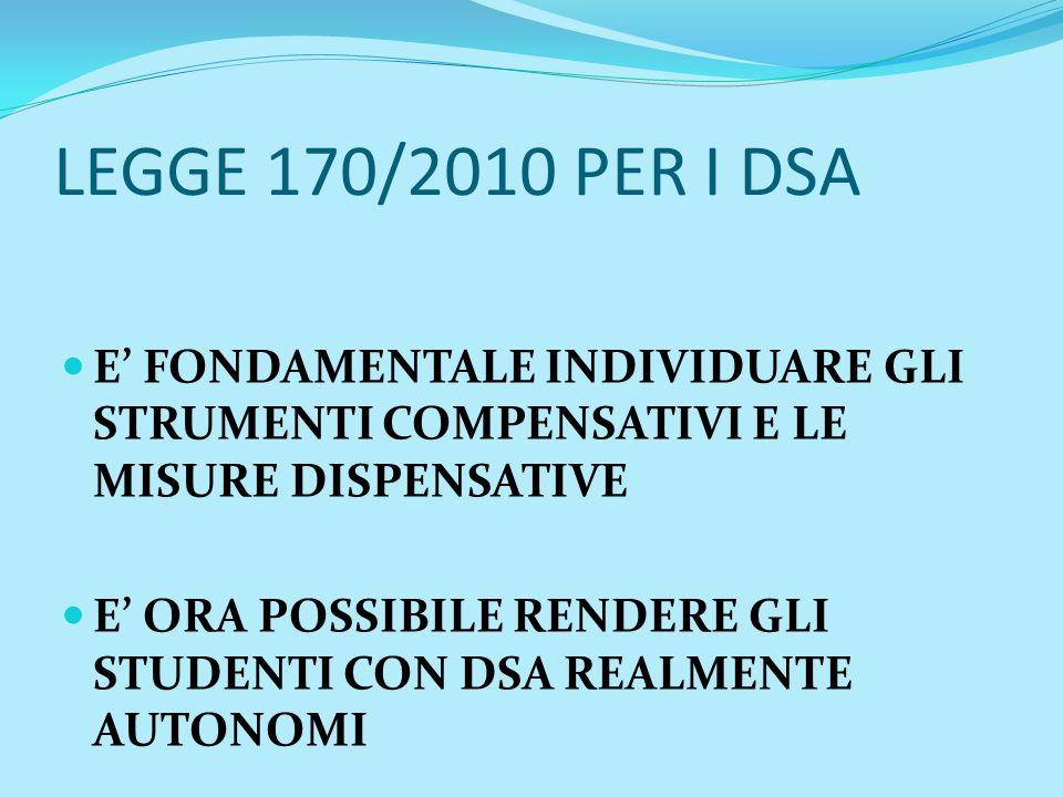 LEGGE 170/2010 PER I DSA E' FONDAMENTALE INDIVIDUARE GLI STRUMENTI COMPENSATIVI E LE MISURE DISPENSATIVE.