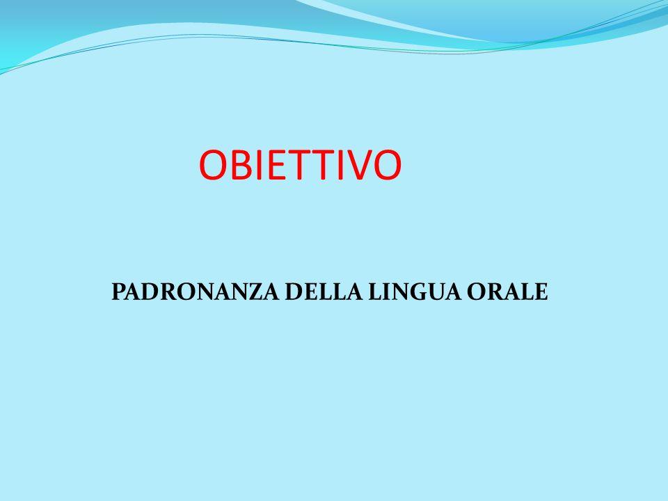 PADRONANZA DELLA LINGUA ORALE