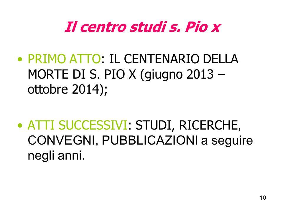 Il centro studi s. Pio x PRIMO ATTO: IL CENTENARIO DELLA MORTE DI S. PIO X (giugno 2013 – ottobre 2014);