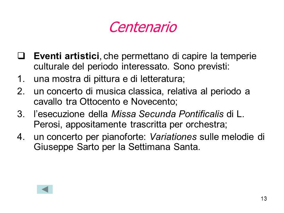 Centenario Eventi artistici, che permettano di capire la temperie culturale del periodo interessato. Sono previsti: