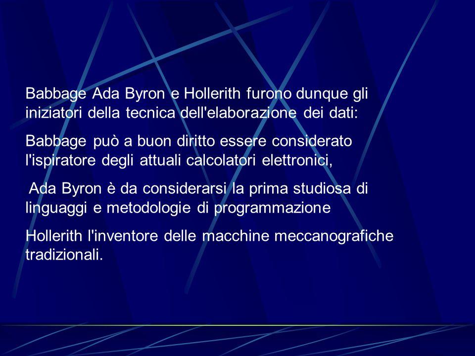 Babbage Ada Byron e Hollerith furono dunque gli iniziatori della tecnica dell elaborazione dei dati:
