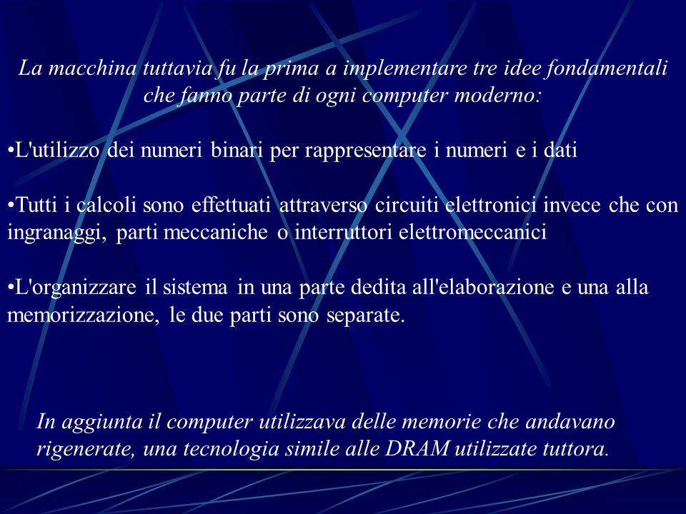 La macchina tuttavia fu la prima a implementare tre idee fondamentali che fanno parte di ogni computer moderno: