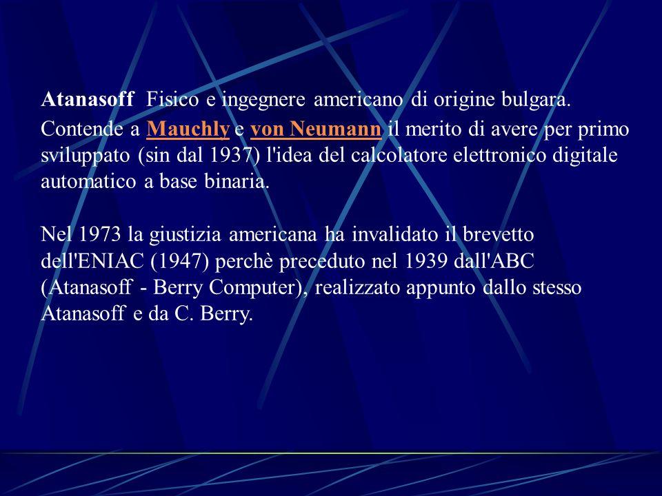 Atanasoff Fisico e ingegnere americano di origine bulgara.