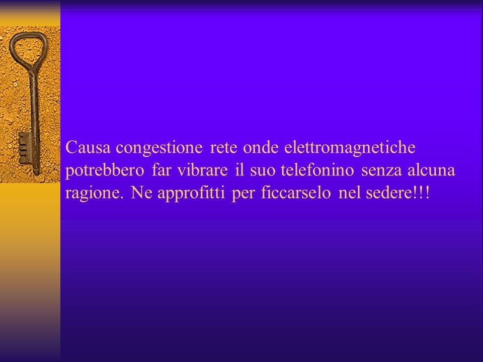 Causa congestione rete onde elettromagnetiche potrebbero far vibrare il suo telefonino senza alcuna ragione.