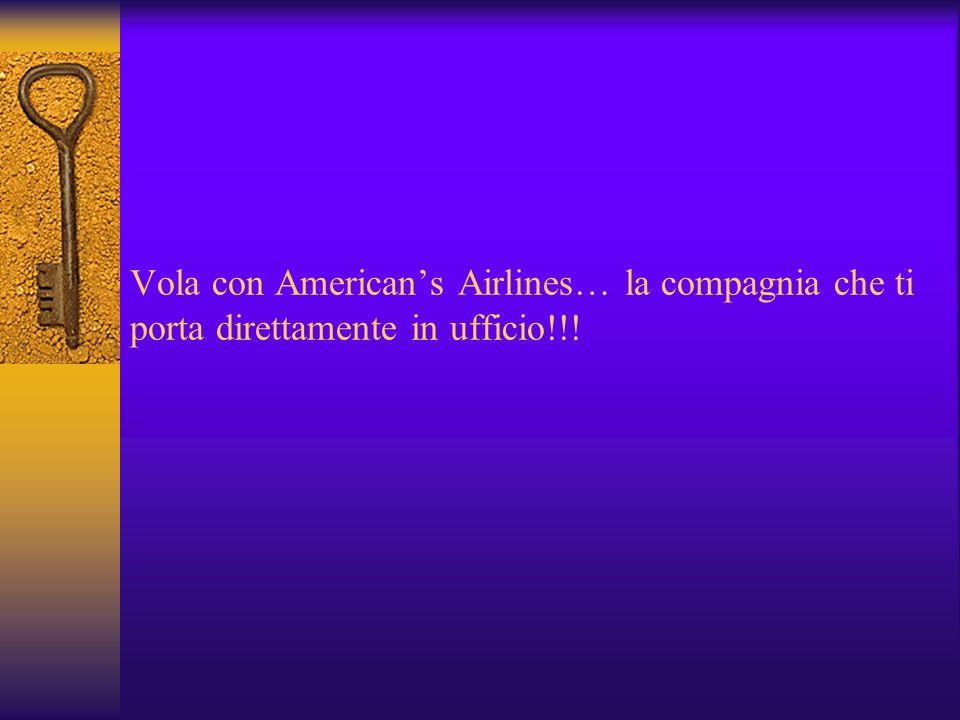 Vola con American's Airlines… la compagnia che ti porta direttamente in ufficio!!!