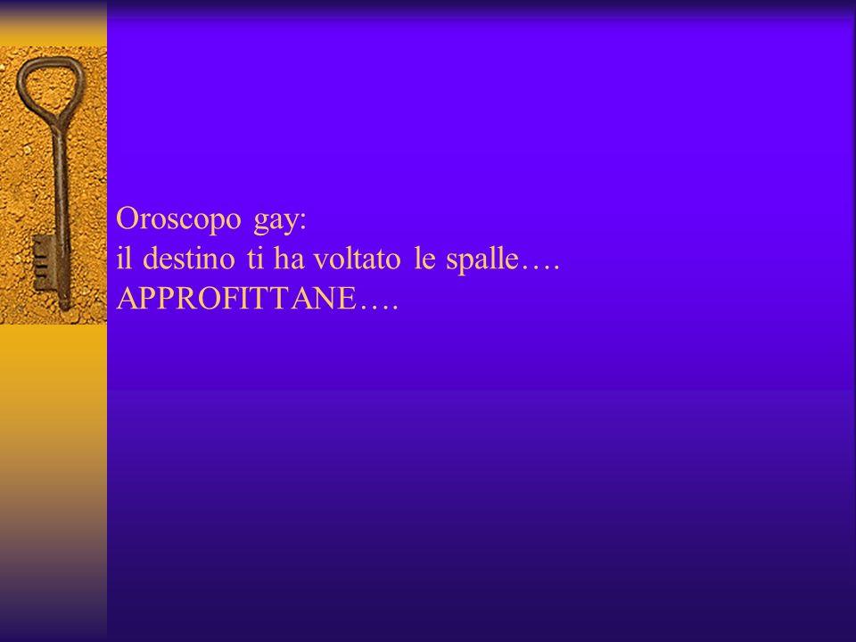 Oroscopo gay: il destino ti ha voltato le spalle…. APPROFITTANE….
