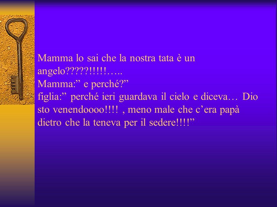 Mamma lo sai che la nostra tata è un angelo. …. Mamma: e perché
