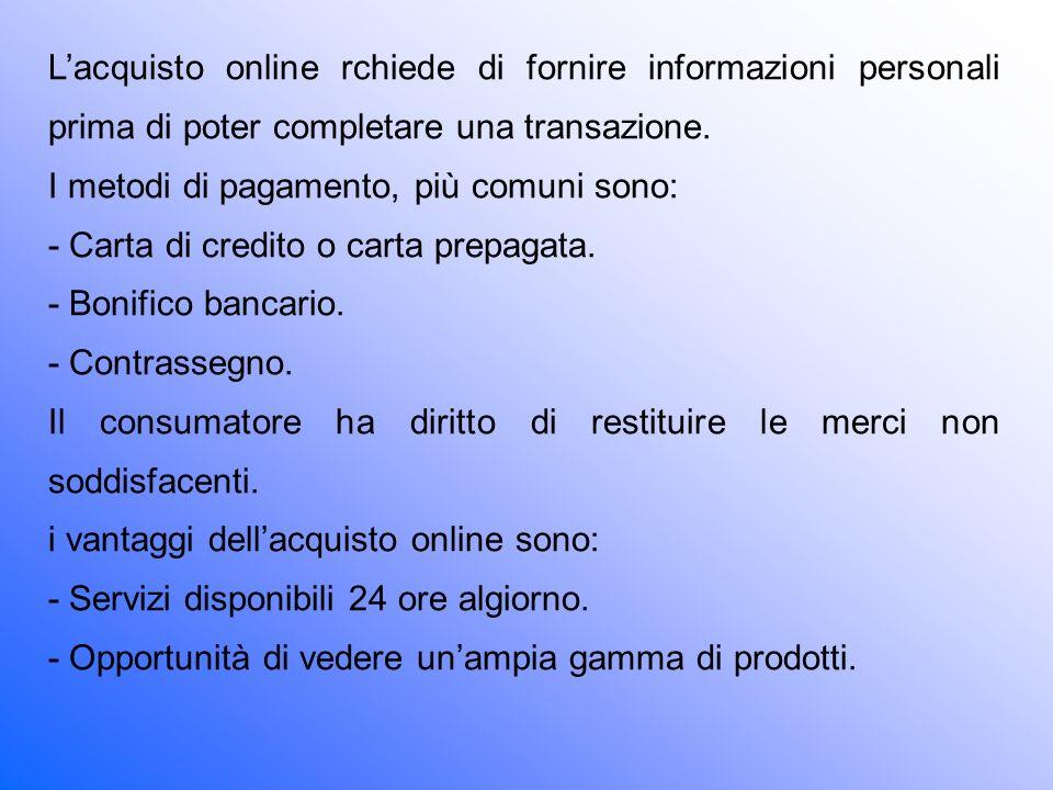 L'acquisto online rchiede di fornire informazioni personali prima di poter completare una transazione.