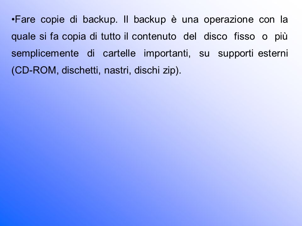Fare copie di backup.