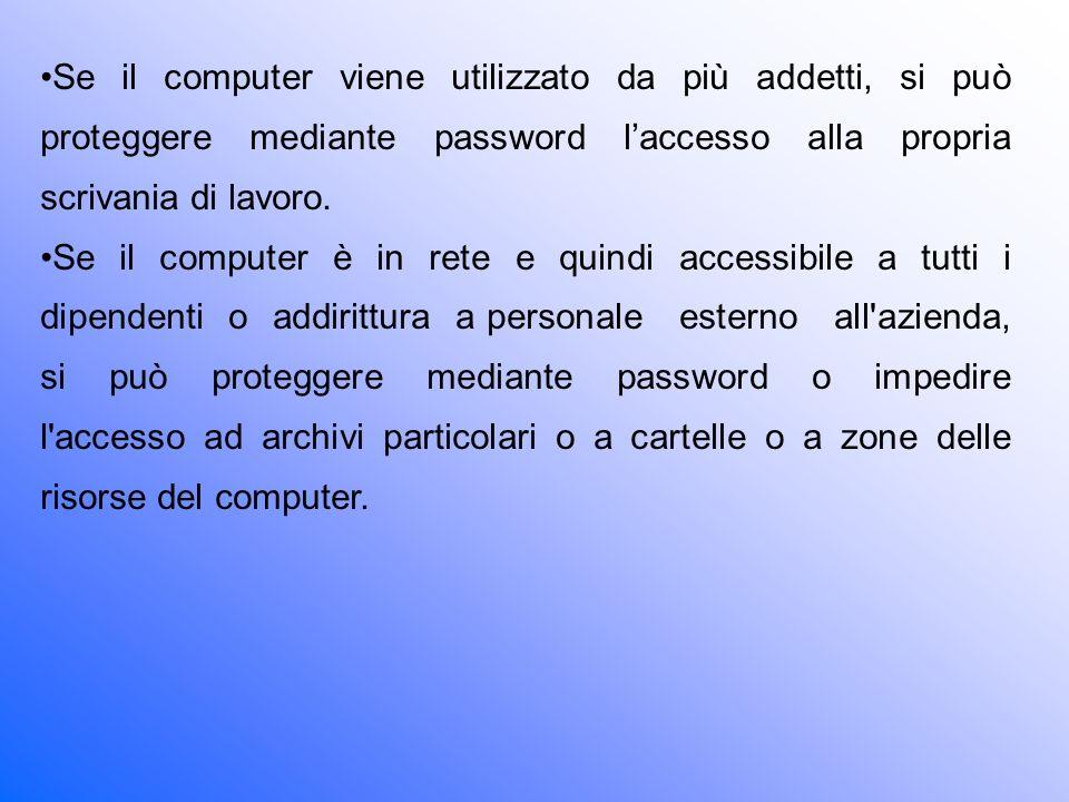 Se il computer viene utilizzato da più addetti, si può proteggere mediante password l'accesso alla propria scrivania di lavoro.