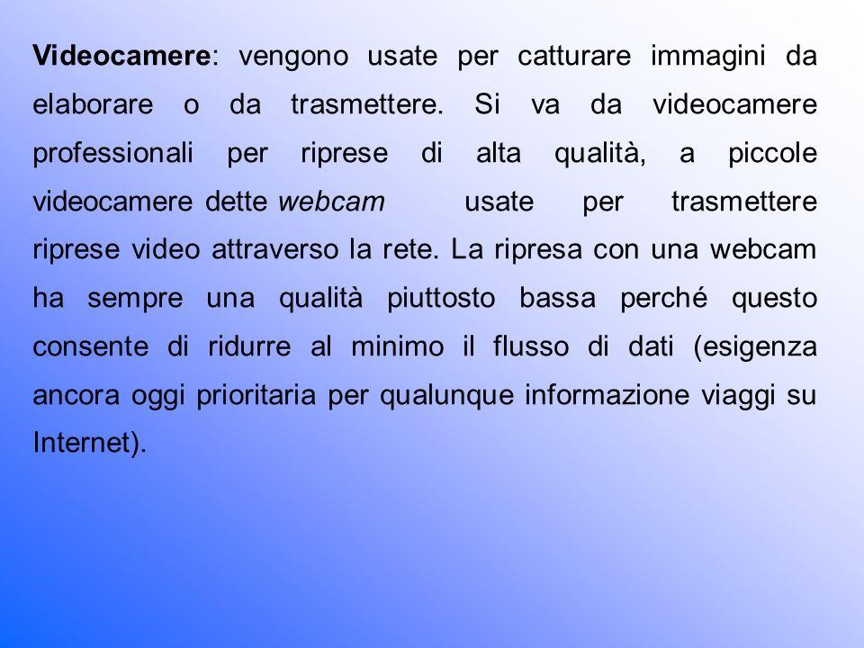 Videocamere: vengono usate per catturare immagini da elaborare o da trasmettere.