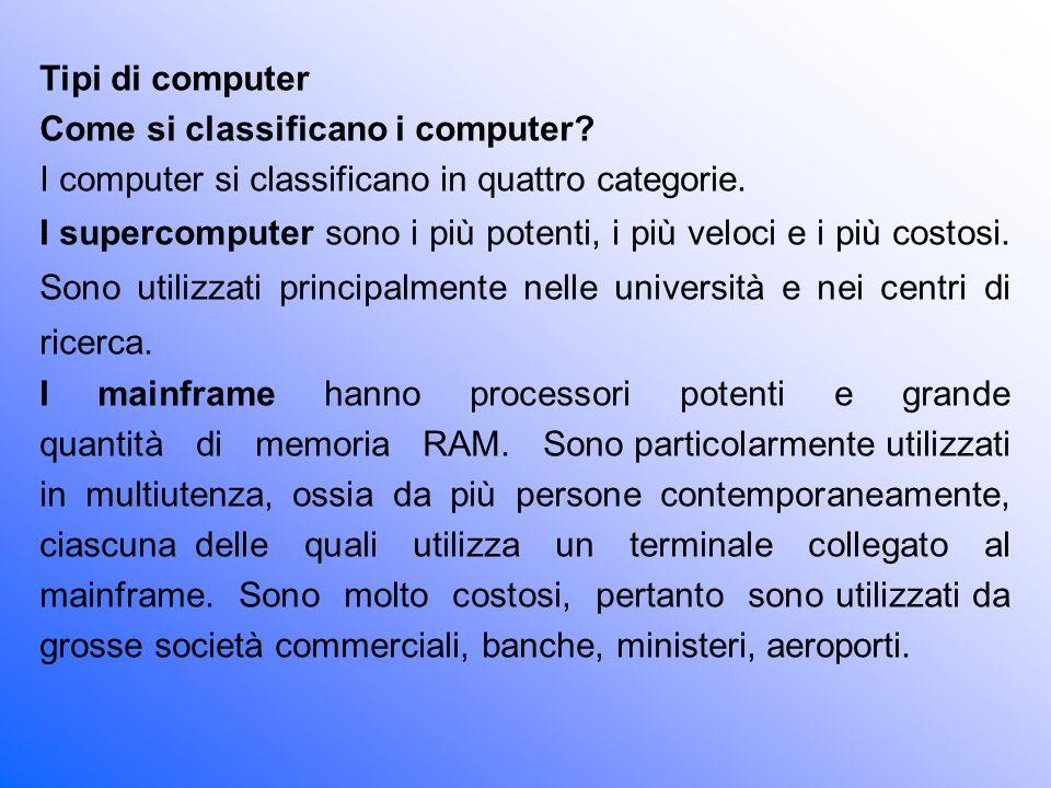 Tipi di computer Come si classificano i computer I computer si classificano in quattro categorie.