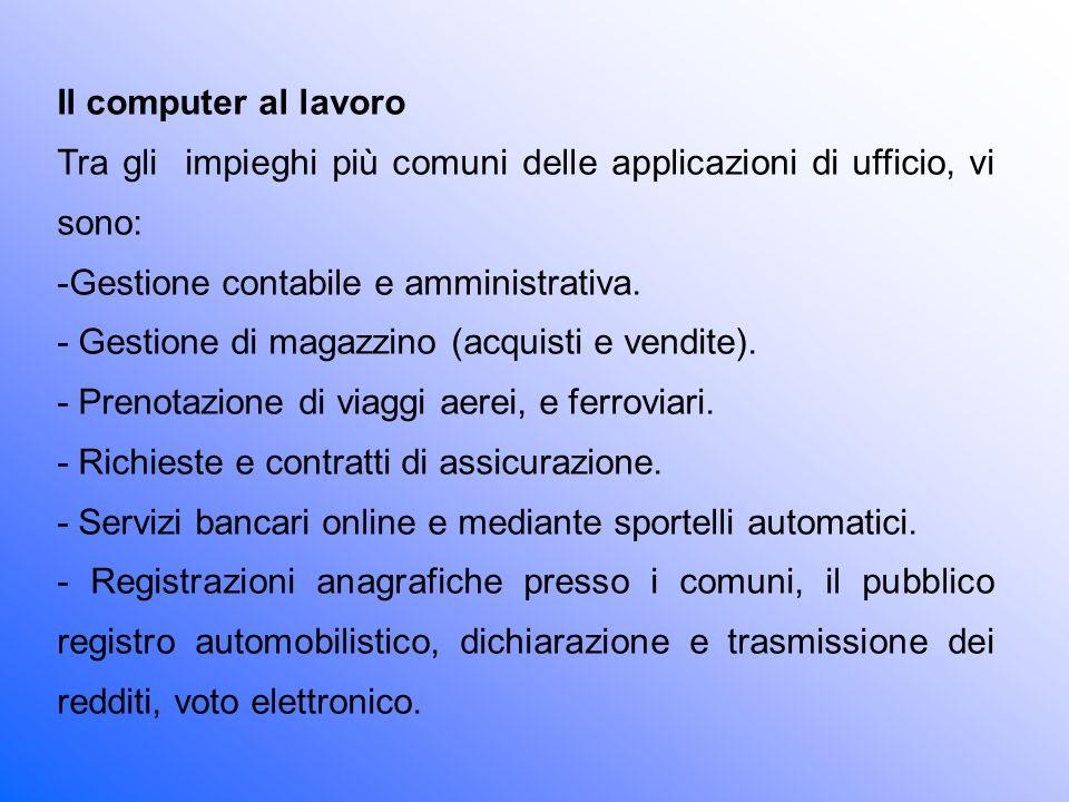 Il computer al lavoro Tra gli impieghi più comuni delle applicazioni di ufficio, vi sono: Gestione contabile e amministrativa.