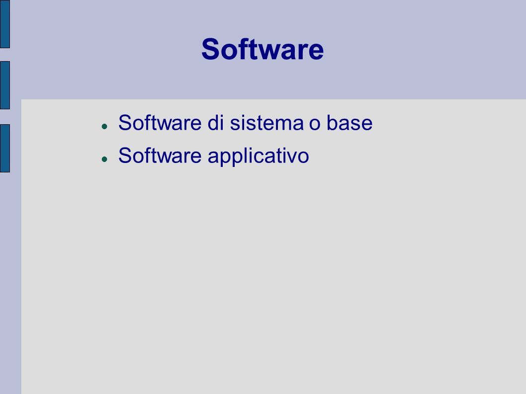 Software Software di sistema o base Software applicativo