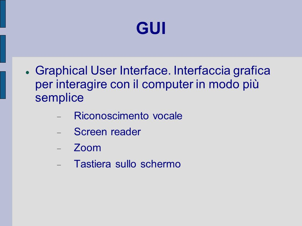 GUI Graphical User Interface. Interfaccia grafica per interagire con il computer in modo più semplice.