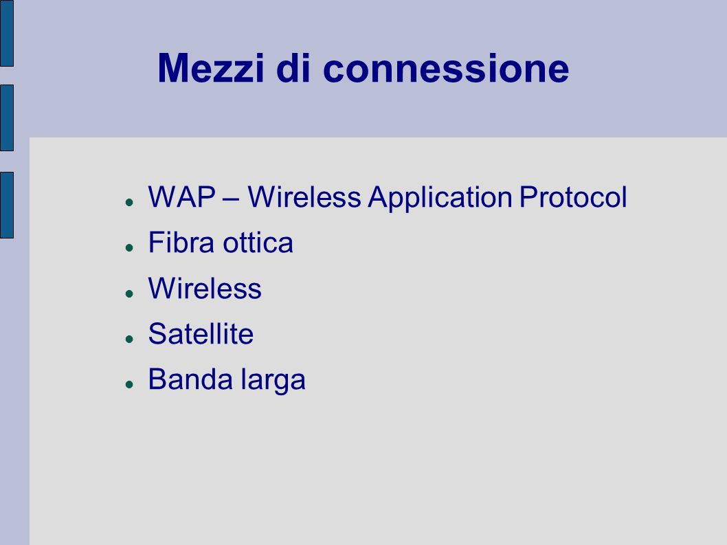 Mezzi di connessione WAP – Wireless Application Protocol Fibra ottica