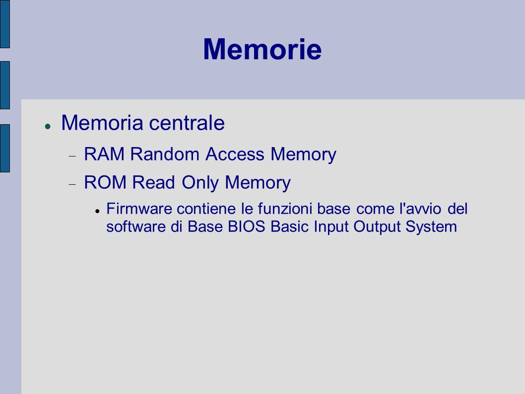 Memorie Memoria centrale RAM Random Access Memory ROM Read Only Memory