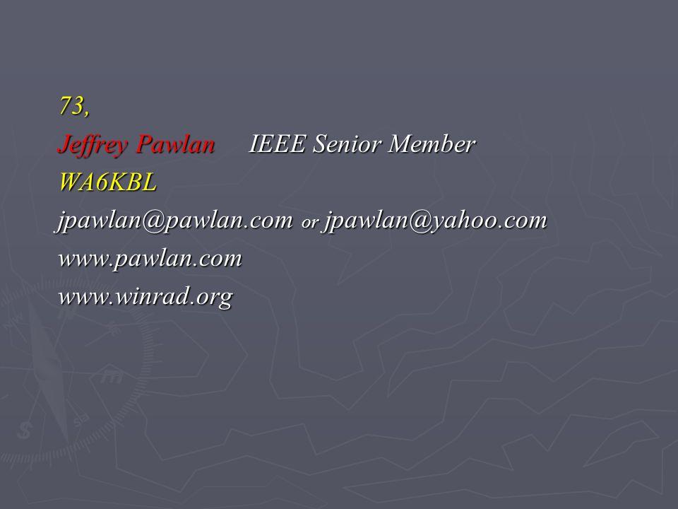73,Jeffrey Pawlan IEEE Senior Member. WA6KBL. jpawlan@pawlan.com or jpawlan@yahoo.com. www.pawlan.com.