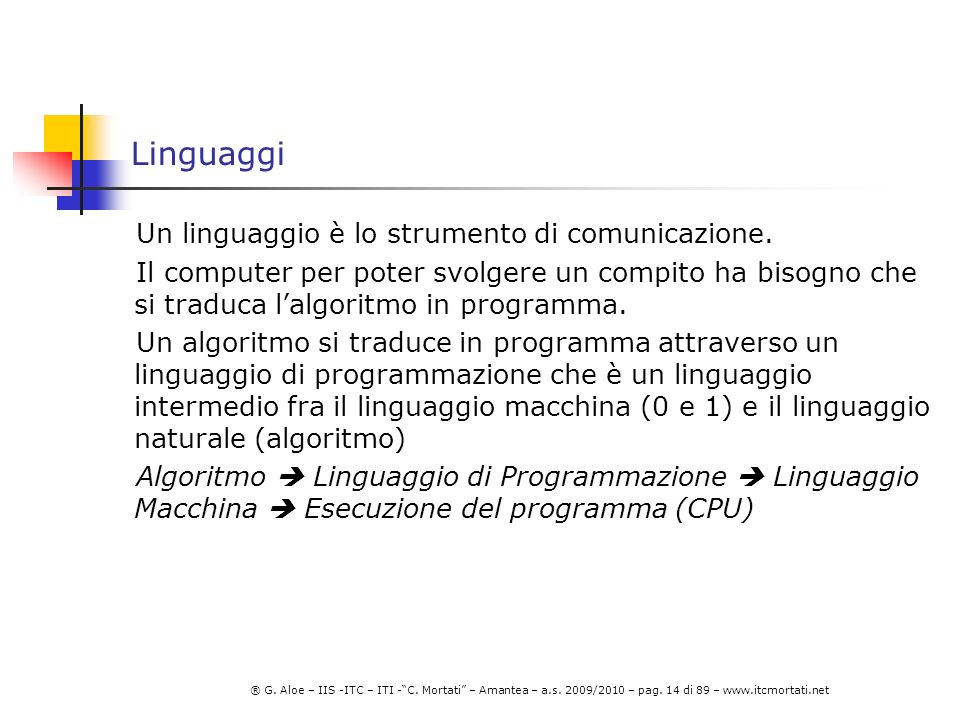 Linguaggi Un linguaggio è lo strumento di comunicazione.