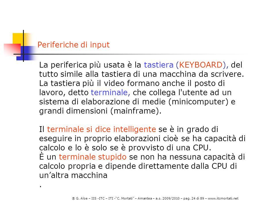 Periferiche di input La periferica più usata è la tastiera (KEYBOARD), del tutto simile alla tastiera di una macchina da scrivere.