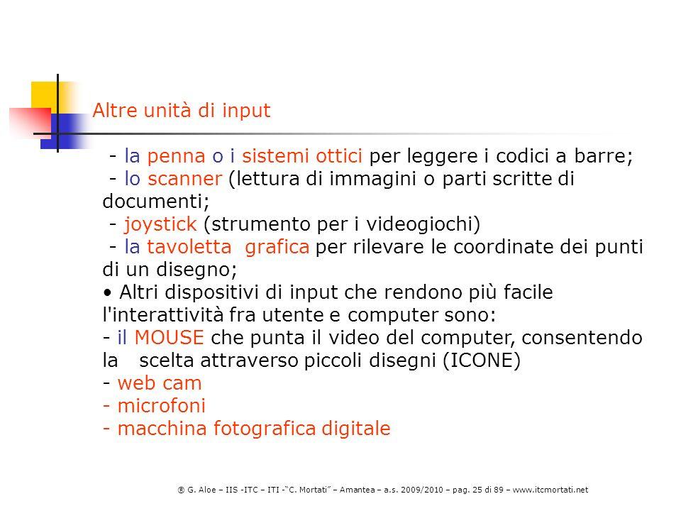 Altre unità di input - la penna o i sistemi ottici per leggere i codici a barre; - lo scanner (lettura di immagini o parti scritte di documenti;
