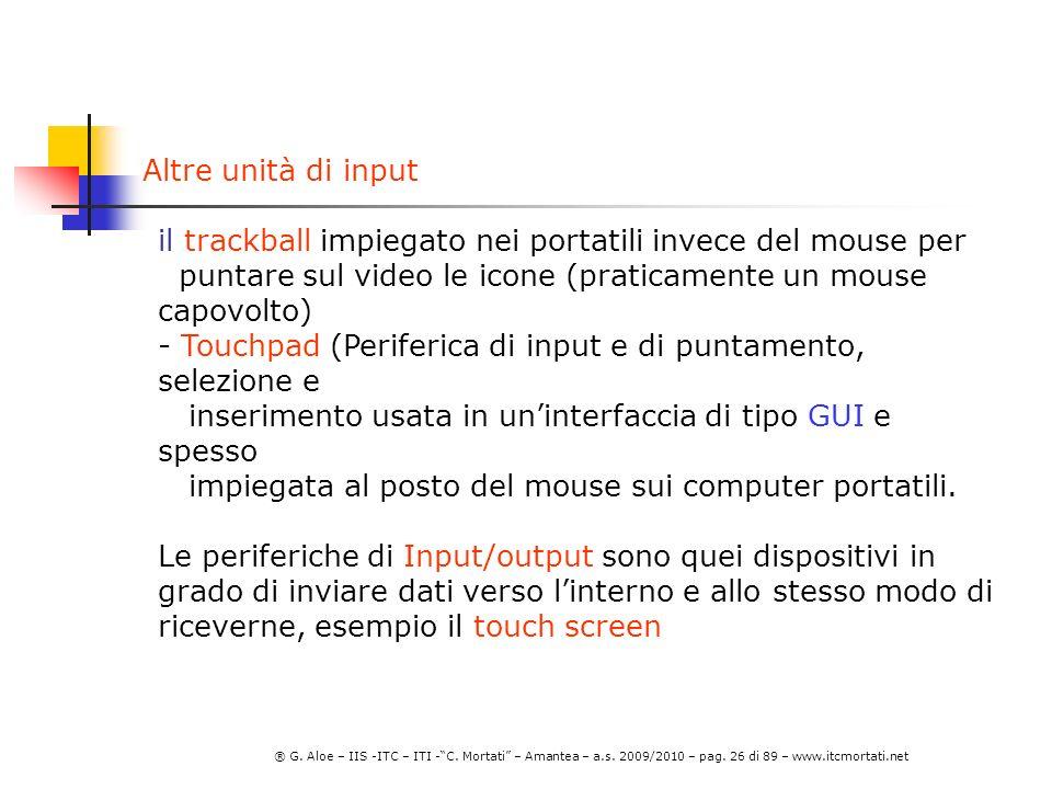 Altre unità di input il trackball impiegato nei portatili invece del mouse per. puntare sul video le icone (praticamente un mouse capovolto)