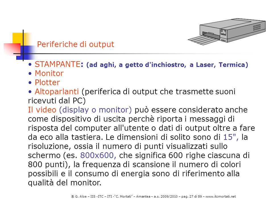 Periferiche di output STAMPANTE: (ad aghi, a getto d inchiostro, a Laser, Termica) Monitor. Plotter.