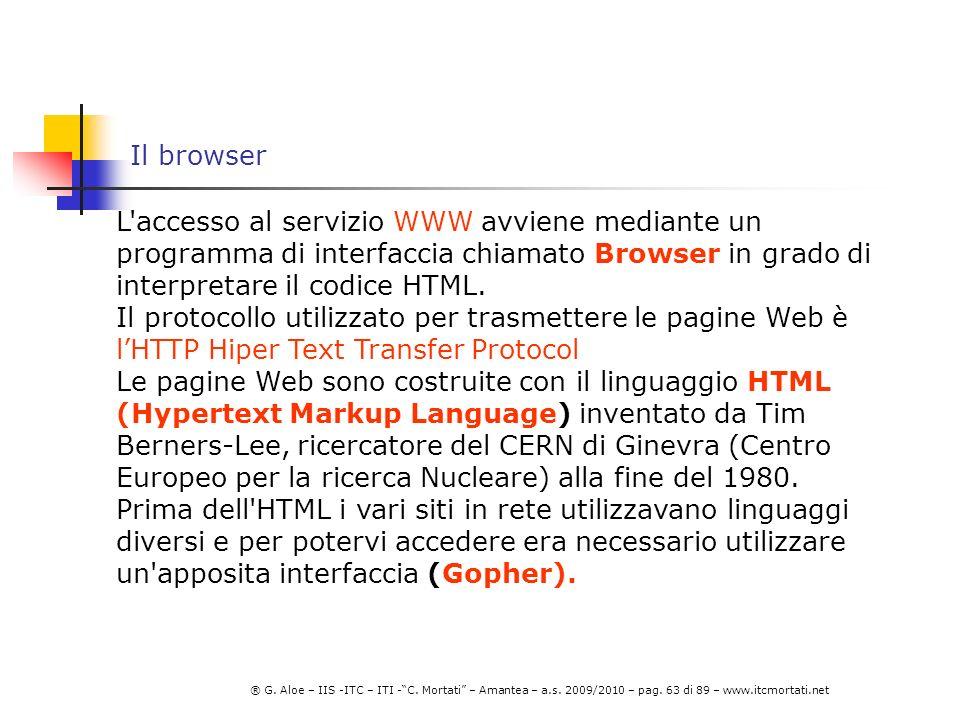 Il browser L accesso al servizio WWW avviene mediante un programma di interfaccia chiamato Browser in grado di interpretare il codice HTML.