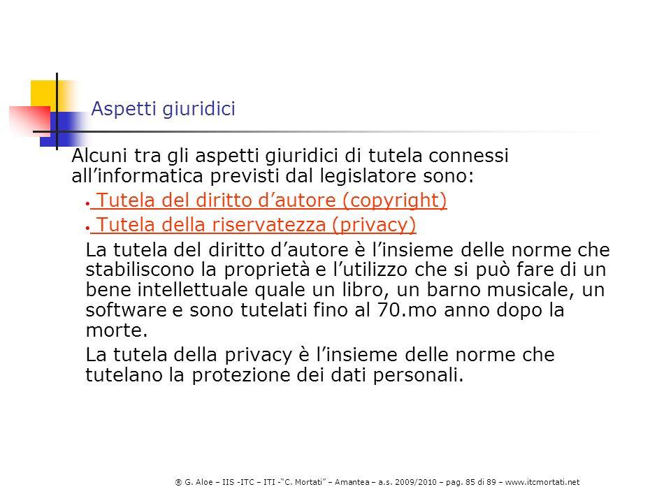 Aspetti giuridici Alcuni tra gli aspetti giuridici di tutela connessi all'informatica previsti dal legislatore sono:
