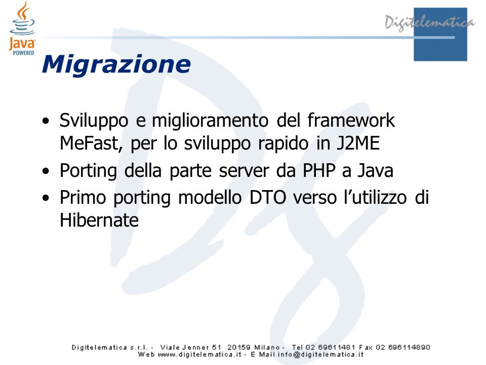 Migrazione Sviluppo e miglioramento del framework MeFast, per lo sviluppo rapido in J2ME. Porting della parte server da PHP a Java.